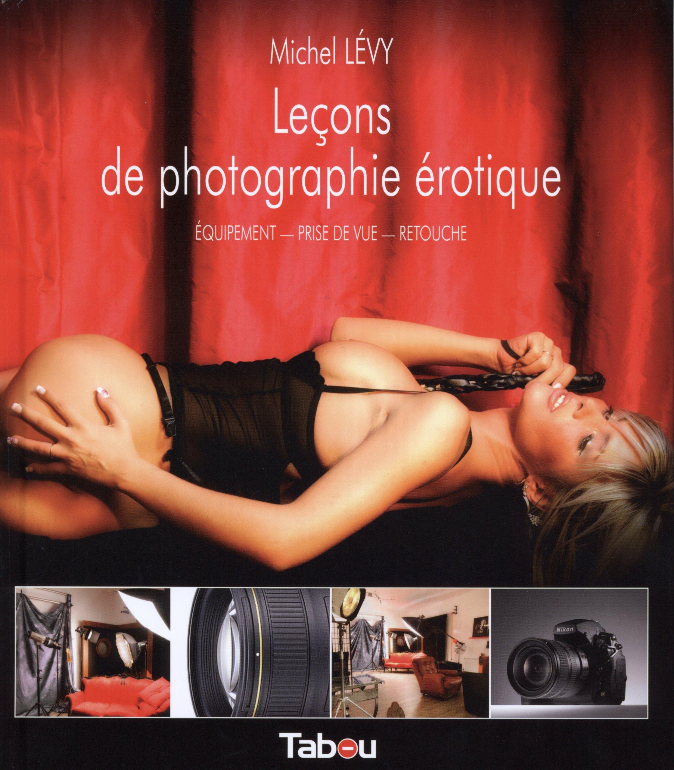 Leçons de photographie érotique : Equipement, prise de vue, retouche Relié – 11 mai 2012 Michel Lévy Tabou Editions 2915635935 Technique photo