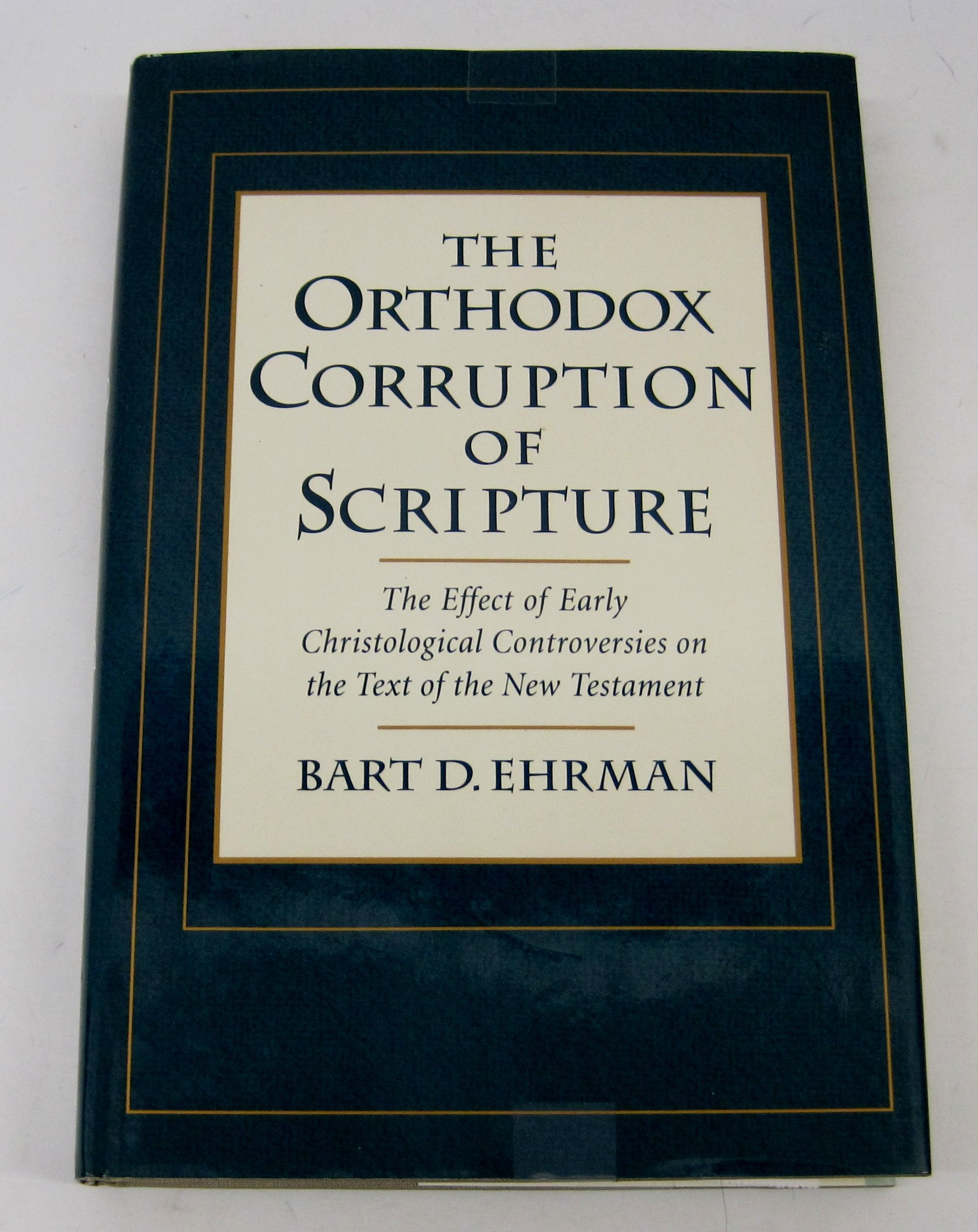 The Effect of Early Christological Controversies on the Text of the New Testament The Orthodox Corruption of Scripture