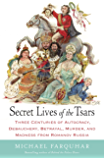Secret Lives of the Tsars: Three Centuries of Autocracy, Debauchery, Betrayal, Murder, and Madness from Romanov Russia