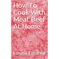 How To Cook With Meat Beef At Home (English Edition)