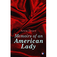 Memoirs of an American Lady: With Sketches of American Manners and Scenery Prior to the Revolution (English Edition)