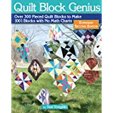 Quilt Block Genius, Expanded Second Edition: Over 300 Pieced Quilt Blocks to Make 1001 Blocks with No Math Charts (Landauer)