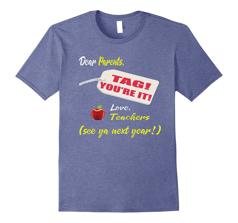 Dear Parents Tag You're It Love Teachers Last Day of School-Awarplus
