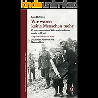 Wir waren keine Menschen mehr: Erinnerungen eines Wehrmachtssoldaten an die Ostfront (Memoria Erinnerungen an das 20. Jahrhundert 4)