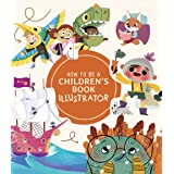 How to Be a Children's Book Illustrator: A Guide to Visual Storytelling