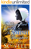 Unexpected Love For An Amish Daughter (Love in Amish Indiana Series)