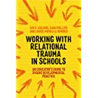Working with Relational Trauma in Schools: An Educator's Guide to Using Dyadic Developmental Practice (Guides to Working with