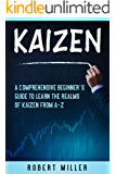 Kaizen: A Comprehensive Beginner's Guide to Learn the Realms of Kaizen from A-Z