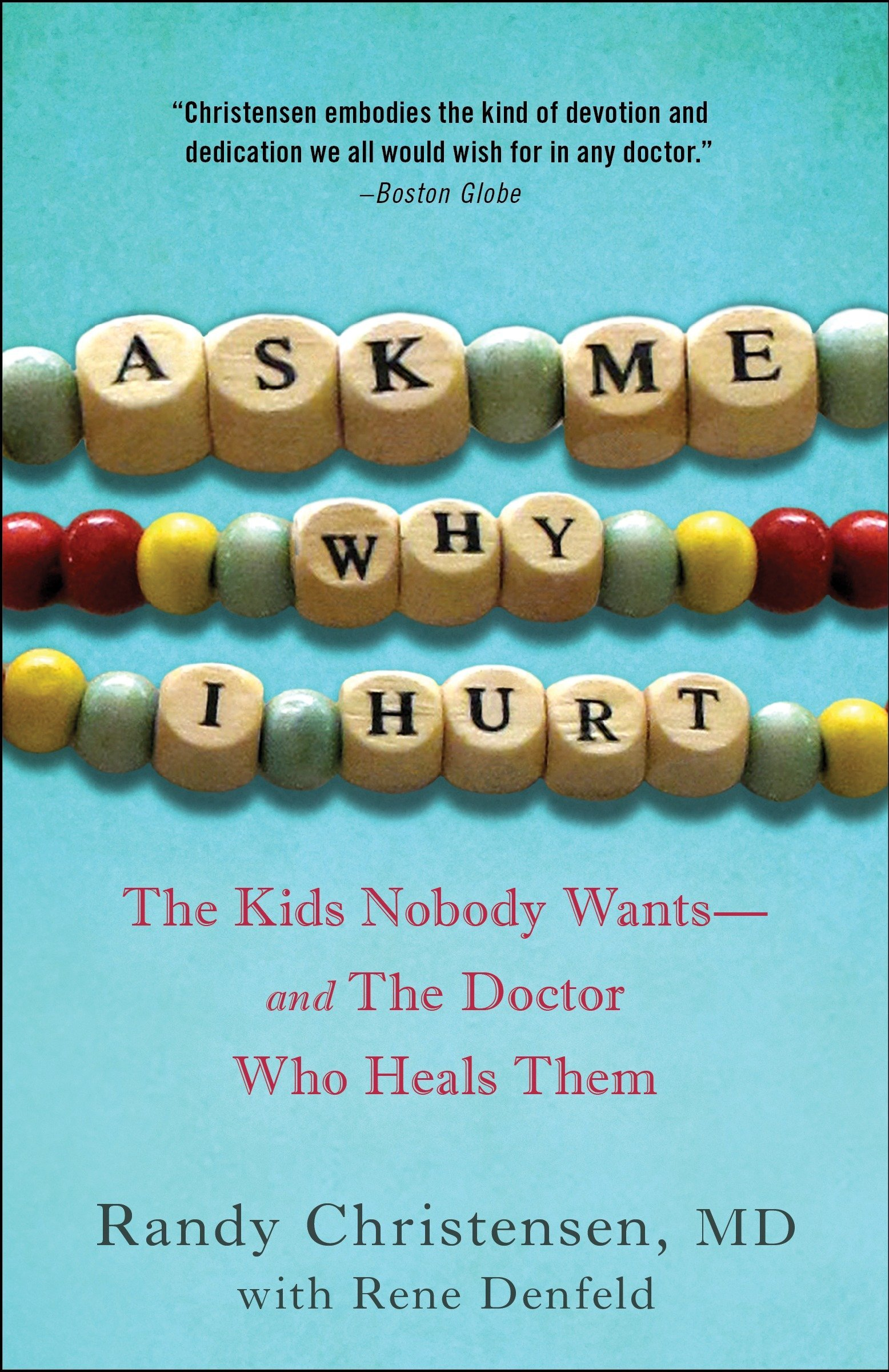 Ask Me Why I Hurt: The Kids Nobody Wants and the Doctor Who Heals ...