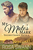 My Mate's Mark (Second Chance Mates 2): MM Alpha/Omega Mpreg Romance