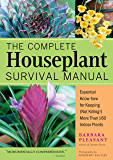 The Complete Houseplant Survival Manual: Essential Gardening Know-how for Keeping (Not Killing!) More Than 160 Indoor Plants (English Edition)