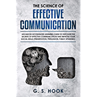 THE SCIENCE OF EFFECTIVE COMMUNICATION: Advanced Accelerated Learning Guide To Discover The Secrets Of Effective Communication And Improve Your Social ... Public Speaking (English Edition)