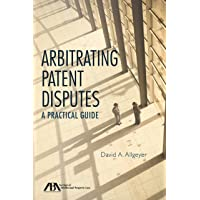 Arbitrating Patent Disputes: A Practical Guide