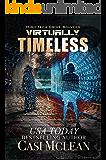 Virtually Timeless: A Chilling High-Tech Thriller (High-Tech Crime Solvers Book 5)