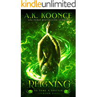 Reigning: A Reverse Harem Series (To Tame a Shifter Book 5)