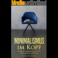 Minimalismus im Kopf: Einfach leben beginnt mit einfachen Gedanken