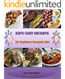 Keto Diet Secrets: Keto Diet Secrets: Keto Diet Secrets For Beginners: Keto Diet For Beginners Ketogenic Diet Ketosis: Keto Diet Secrets: Keto Diet For Beginners Ketogenic Diet Ketosis