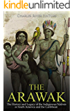 The Arawak: The History and Legacy of the Indigenous Natives in South America and the Caribbean