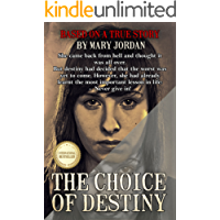 The Choice of Destiny: She came back from hell and thought it was all over.  But destiny had decided that the worst was yet to come. However, she'd learnt the most important lesson: - Never give in