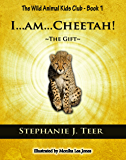 I...AM...CHEETAH!: The Gift (The Wild Animal Kids Club Book 1)