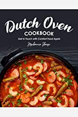 Dutch Oven Cookbook: Get in Touch with Comfort Food Again Kindle Edition
