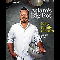Adam's Big Pot: Easy Family Dinners: Easy Family Dinners