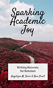 Giveaway: Sparking Academic Joy: Writing Retreats for Scholars