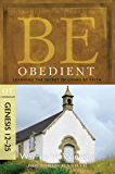 Be Obedient (Genesis 12-25): Learning the Secret of Living by Faith (The BE Series Commentary) (English Edition)
