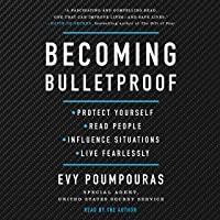 Becoming Bulletproof: Protect Yourself, Read People, Influence Situations, and Live...