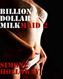 Billion Dollar Milkmaid 2: Milked By The Billionaire (Lactation Fetish)