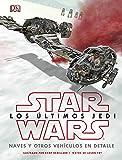 Star Wars Los últimos Jedi. Naves y otros vehículos en detalle