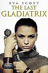 The Last Gladiatrix (Romancing the Romans Book 1) Kindle Edition