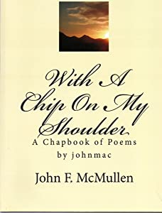 With A Chip On My Shoulder (a Chapbook) by johnmac the bard
