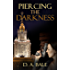 Piercing the Darkness (The Deepest Darkness series Book 2)