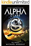 Alpha Class: A Kurtherian Gambit Series (The Etheric Academy Book 2)