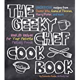 The Geeky Chef Cookbook: Real-Life Recipes for Your Favorite Fantasy Foods - Unofficial Recipes from Doctor Who, Game of Thro