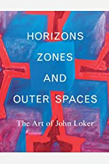 Horizons, Zones and Outer Spaces: The Art of John Loker Hardcover