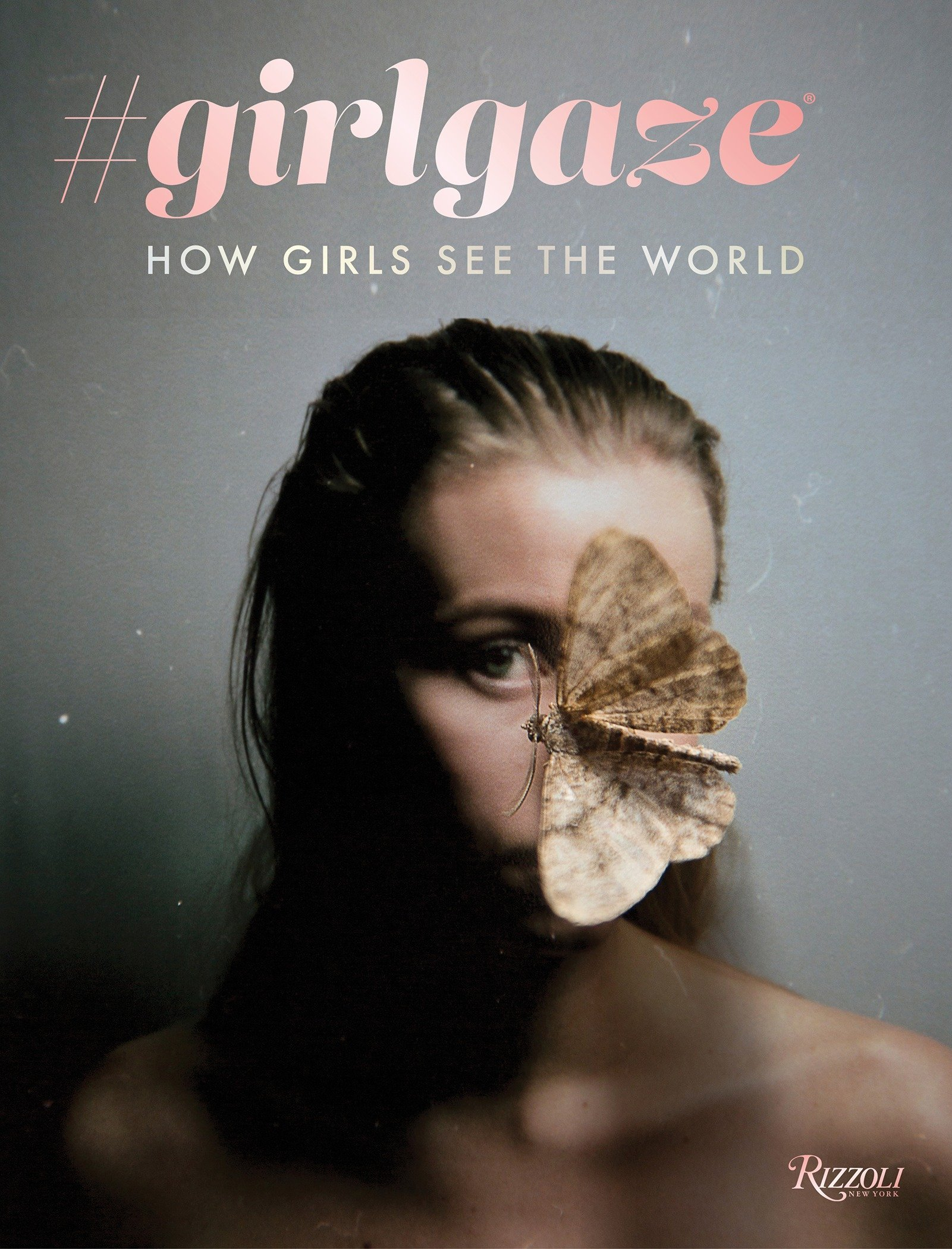 #girlgaze: How Girls See the World by RIZZOLI