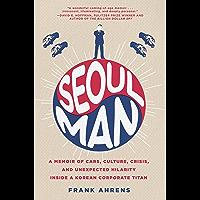 Seoul Man: A Memoir of Cars, Culture, Crisis, and Unexpected Hilarity Inside a Korean Corporate Titan (English Edition)