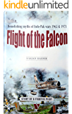 FLIGHT OF THE FALCON: Demolishing myths of Indo-Pak wars 1965 & 1971 - Story of a Fighter Pilot (Revised Third Edition)