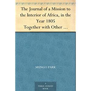 The Journal of a Mission to the Interior of Africa, in the Year 1805 Together with Other Documents, Official and Private…