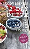 Jacqueline's 7 Day Detox: Eat Healthy, Eat Light, Lose up to 7 Pounds (Healthy Diet Recipes)