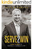 Serve 2 Win: Eight Steps to Making a Living & a Life (English Edition)