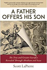 A Father Offers His Son: The True and Greater Sacrifice Revealed Through Abraham and Isaac Kindle Edition