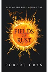 Fields of Rust: Suns of the End - Volume One Kindle Edition