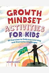 Growth Mindset Activities for Kids: 55 Exercises to Embrace Learning and Overcome Challenges Paperback