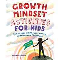 Growth Mindset Activities for Kids: 55 Exercises to Embrace Learning and Overcome Challenges
