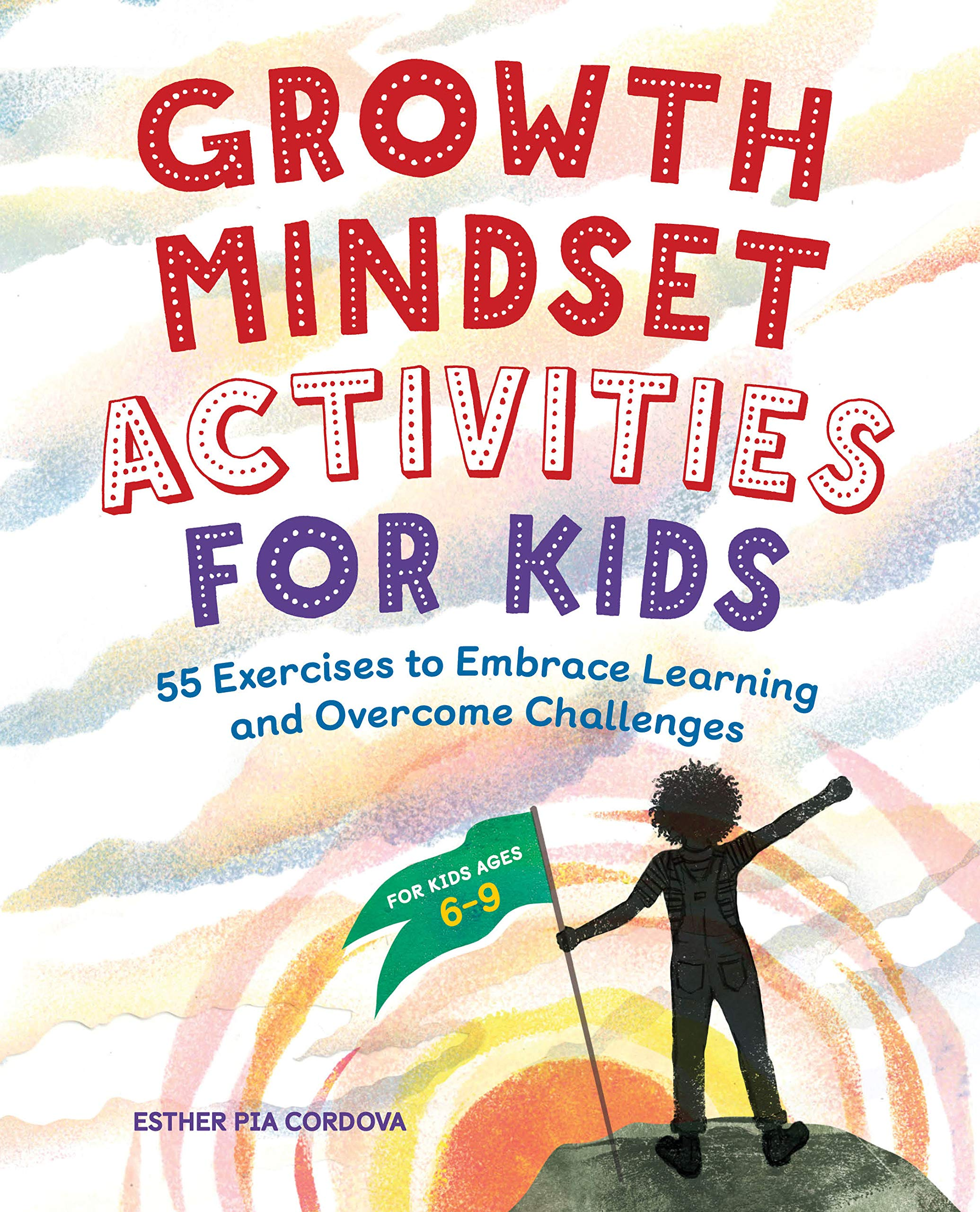 Growth Mindset Activities for Kids: 55 Exercises to Embrace Learning and  Overcome Challenges: Cordova, Esther Pia: 9781646117680: Amazon.com: Books
