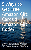 5 Ways to Get Free Amazon Gift Cards & Amazon Gift Code? (English Edition)