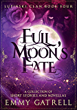 Full Moon's Fate: A Collection of Lupinski Clan Short Stories & Novellas